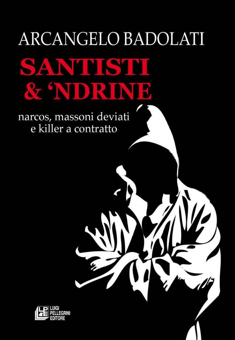 """Arcangelo Badolati: """"Santisti & 'Ndrine. Narcos, massoni deviati e killer a contratto"""""""